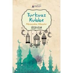 Turkuaz Kubbe | Mesneviden Hikayeler