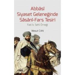 Abbâsî Siyaset Geleneğinde Sâsânî-Fars Tesiri | Fazl b. Sehl Örneği