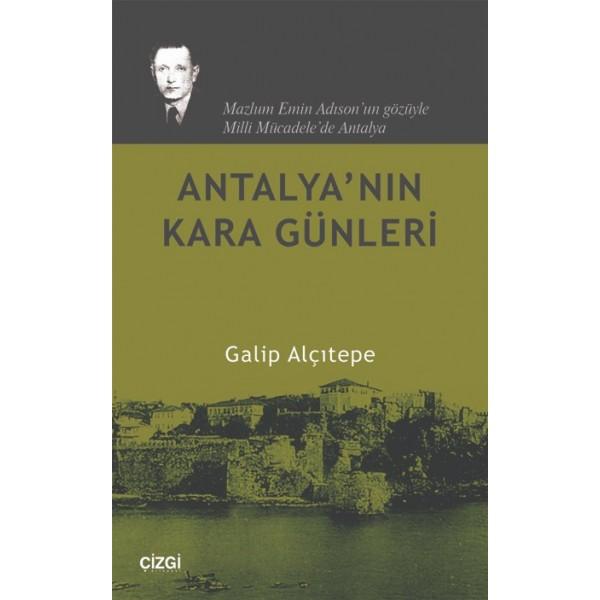Antalya'nın Kara Günleri -Mazlum Emin Adıson'un Gözüyle Milli Mücadele'de Antalya-