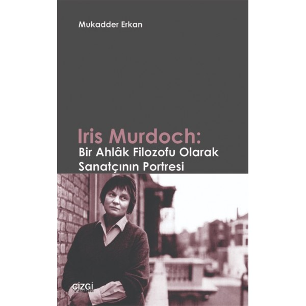 Iris Murdoch | Bir Ahlâk Filozofu Olarak Sanatçının Portresi