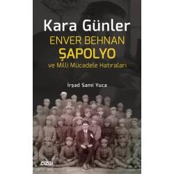 Kara Günler | Enver Behnan Şapolyo ve Milli Mücadele Hatıraları