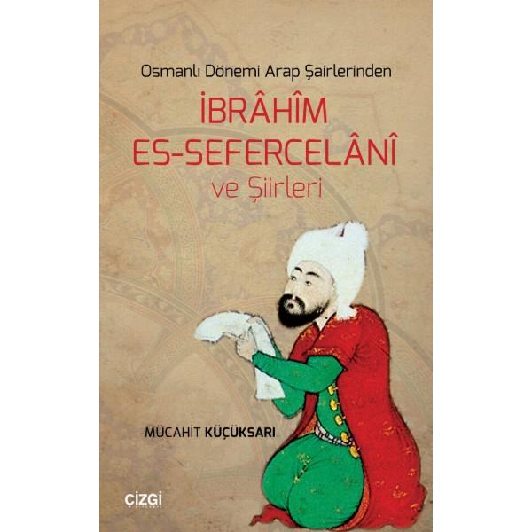 Osmanlı Dönemi Arap Şairlerinden İbrâhîm Es-Sefercelânî ve Şiirleri