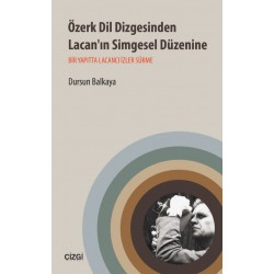 Özerk Dil Dizgesinden Lacan'ın Simgesel Düzenine | Bir Yapıtta Lacancı İzler Sürme