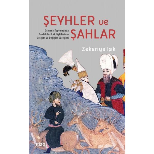 Şeyhler ve Şahlar | Osmanlı Toplumunda Devlet-Tarikat İlişkilerinin Gelişim ve Değişim Süreçleri