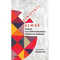 Sınırları Aşmak | Türkiye'de Sosyo-Kültürel Antropoloji ve Disiplinlerarası Yaklaşımlar