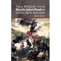 Topçu Mülâzım-ı Evvel Mustafa Hulusi Efendi'nin İstiklâl Harbi Hatıraları