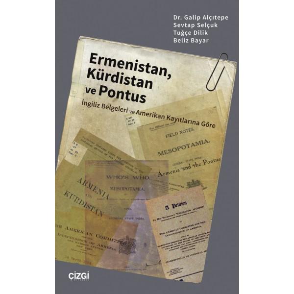 Ermenistan, Kürdistan ve Pontus | İngiliz Belgeleri ve Amerikan Kayıtlarına Göre