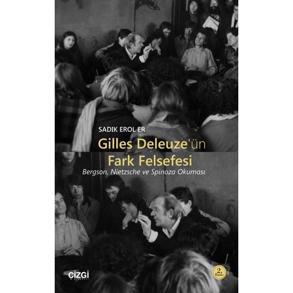 Gilles Deleuze'ün Fark Felsefesi   Bergson, Nietzsche ve Spinoza Okuması