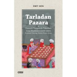 Tarladan Pazara  | Osmanlı Taşrasında Tüketilen Gıda Maddeleri (1550-1840) Rodosçuk/Tekirdağ, Manisa, Konya, Antep