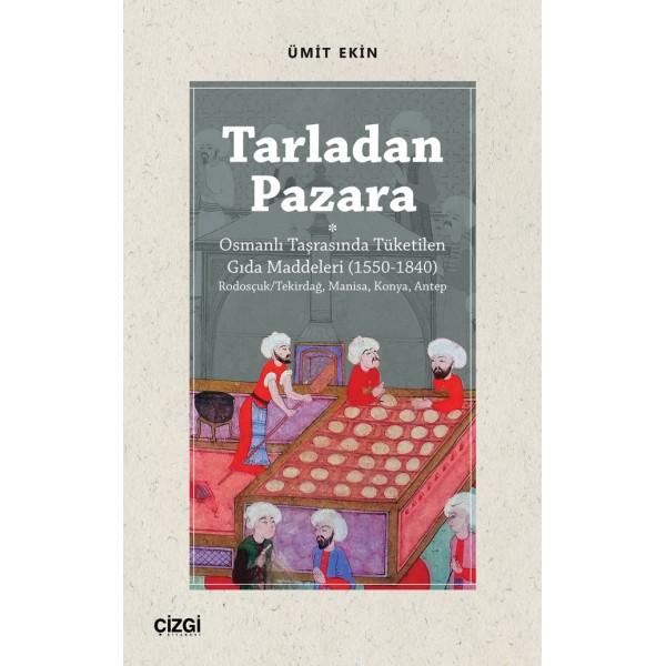 Tarladan Pazara    Osmanlı Taşrasında Tüketilen Gıda Maddeleri (1550-1840) Rodosçuk/Tekirdağ, Manisa, Konya, Antep