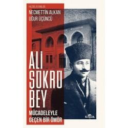 Ali Şükrü Bey| Mücadeleyle Geçen Bir Ömür