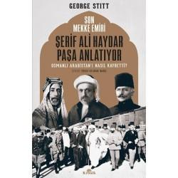 Son Mekke Emiri Şerif Ali Haydar Paşa Anlatıyor   Osmanlı Arabistan'ı Nasıl Kaybetti