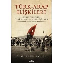 Türk-Arap İlişkileri |  Eski Eyaletler Yeni Komşulara Dönüşürken (1914-1923)