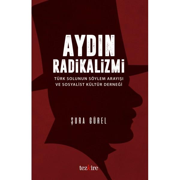 Aydın Radikalizmi   Türk Solunun Söylem Arayışı ve Sosyalist Kültür Derneği