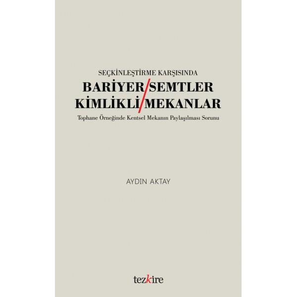 SEÇKİNLEŞTİRME KARŞISINDA BARİYER SEMTLER / KİMLİKLİ MEKANLAR