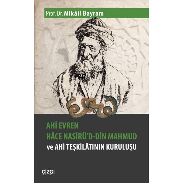 Ahi Evren Hâce Nasirü'd-din Mahmud ve Ahi Teşkilâtının Kuruluşu