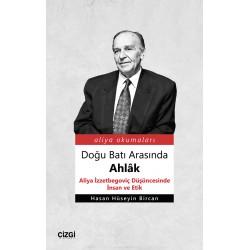 Doğu Batı Arasında Ahlâk | Aliya İzzetbegoviç Düşüncesinde İnsan ve Etik
