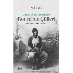 Geçmişten Günümüze Konya'nın Gülleri | Deliler, Meczuplar
