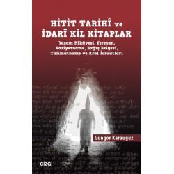 Hitit Tarihî ve İdarî Kil Kitaplar | Yaşam Hikâyesi, Ferman, Vasiyetname, Bağış Belgesi, Talimatname ve Kral İcraatları