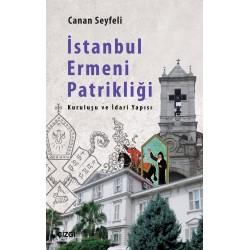 İstanbul Ermeni Patrikliği | Kuruluşu ve İdari Yapısı
