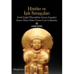 Hititler ve Işık Savaşçıları | Antik Çağda Waynakhlar (Çeçen-İnguşlar) Sümer-Hurri-Hatti-Urartu--Luvi-Lukkalılar