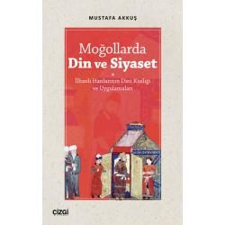 Moğollarda Din ve Siyaset   İlhanlı Hanlarının Dini Kişiliği ve Uygulamaları (Ciltli)