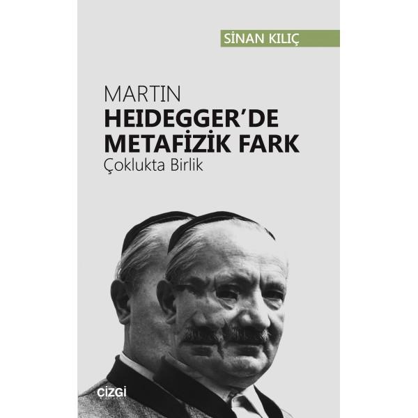 Martin Heidegger'de Metafizik Fark | Çoklukta Birlik