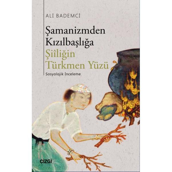 Şamanizmden Kızılbaşlığa Şiiliğin Türkmen Yüzü