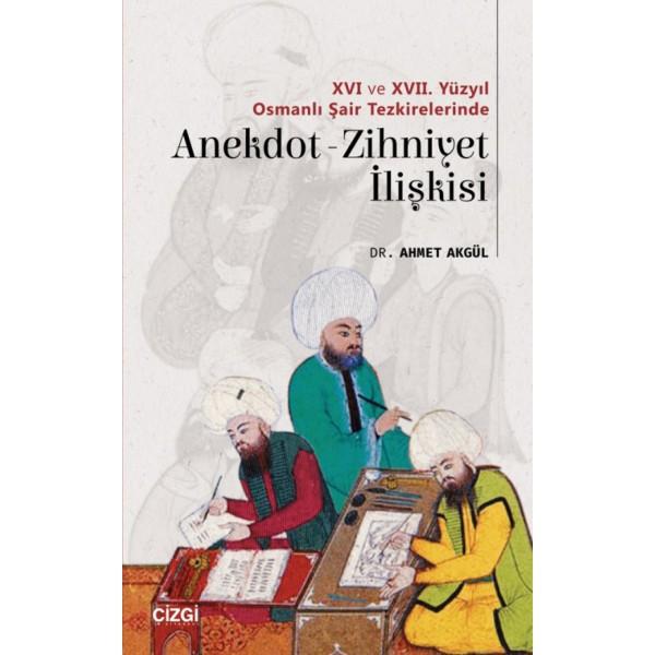 XVI ve XVII. Yüzyıl Osmanlı Şair Tezkirelerinde Anekdot-Zihniyet İlişkisi